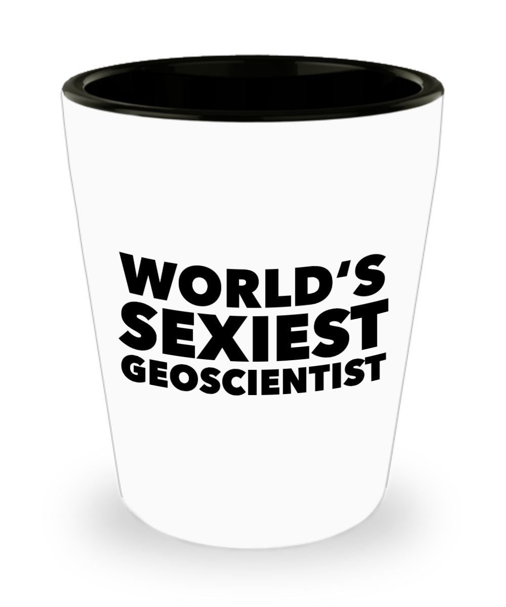 Geoscientist Gift for World's Sexiest Geoscientist Geologist Scientist Ceramic Shot Glass