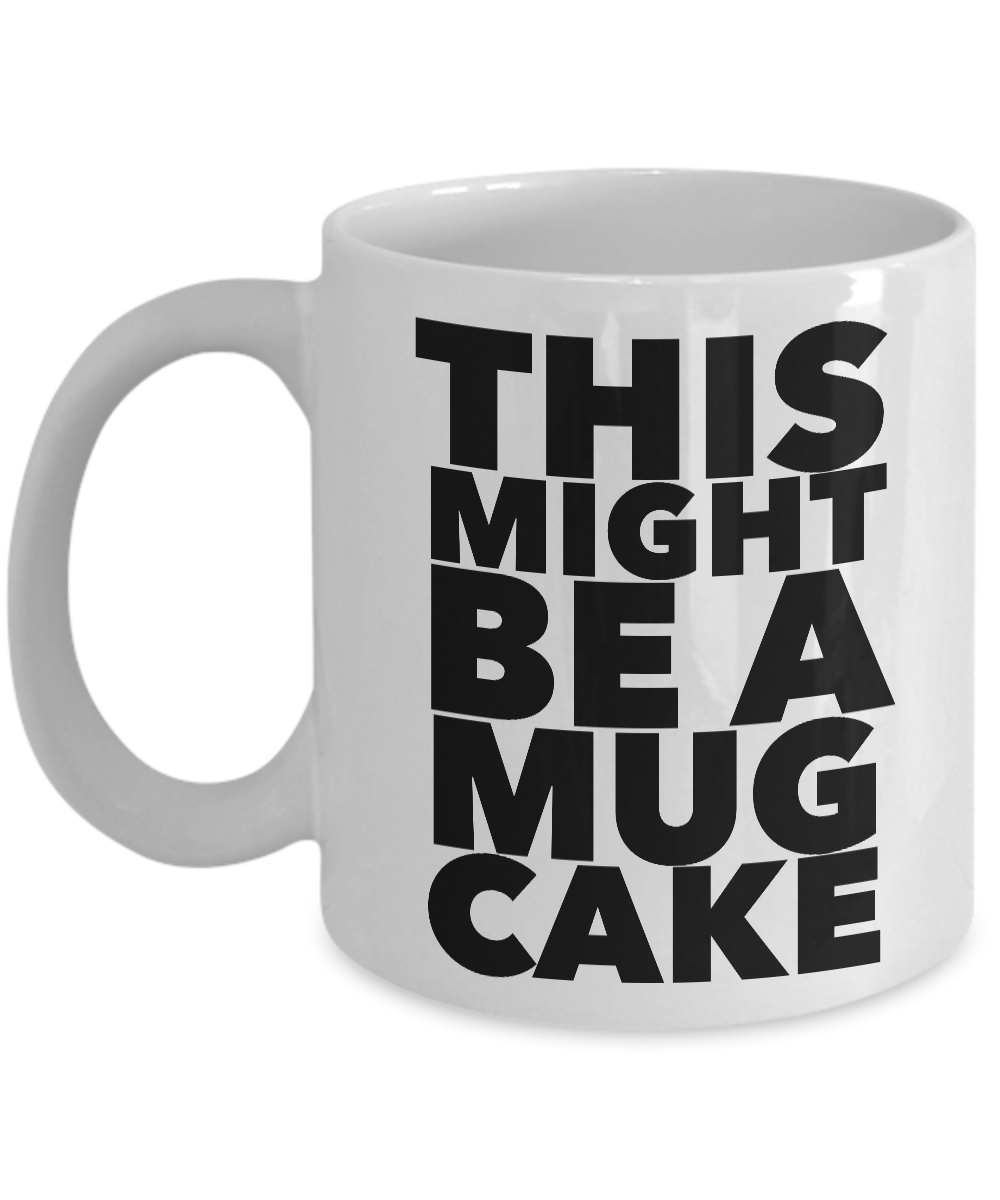 This Might Be a Mug Cake Mug Funny Coffee Cup Gift for Bakers-Cute But Rude