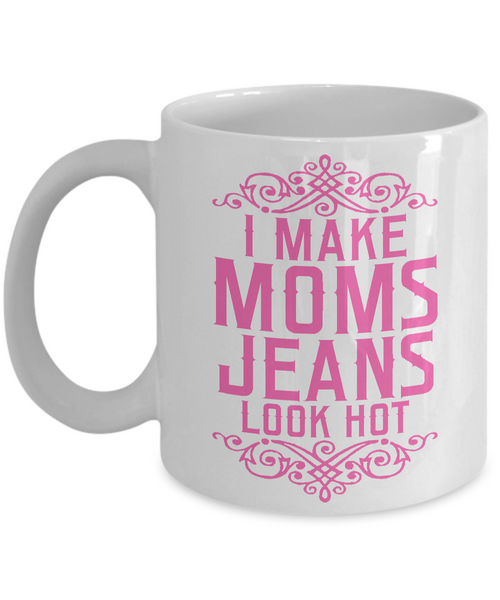 Cute Mother's Day Gifts - I Make Mom Jeans Look Hot - Funny Coffee Mug in Pink-Cute But Rude