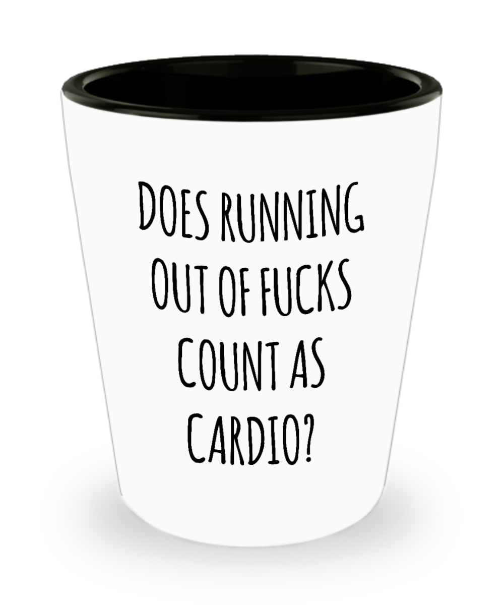 Does Running Out of Fucks Count As Cardio Funny Sarcastic Ceramic Shot Glass