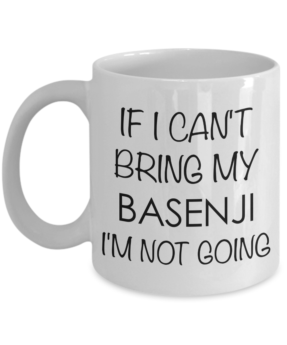 Basenji Mug Basenji Gifts Basenji Dog - If I Can't Bring My Basenji I'm Not Going Coffee Mug Ceramic Tea Cup-Cute But Rude