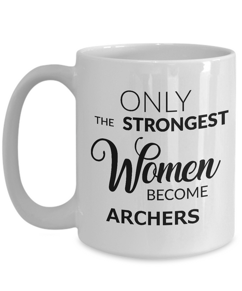 Archer Mug - Archer Gifts for Women - Only the Strongest Women Become Archers Coffee Mug Ceramic Tea Cup-Cute But Rude