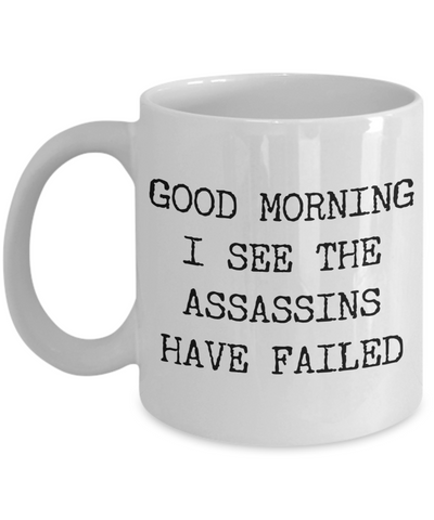 Good Morning I See the Assassins Have Failed Funny Sarcastic Mug Ceramic Coffee Cup