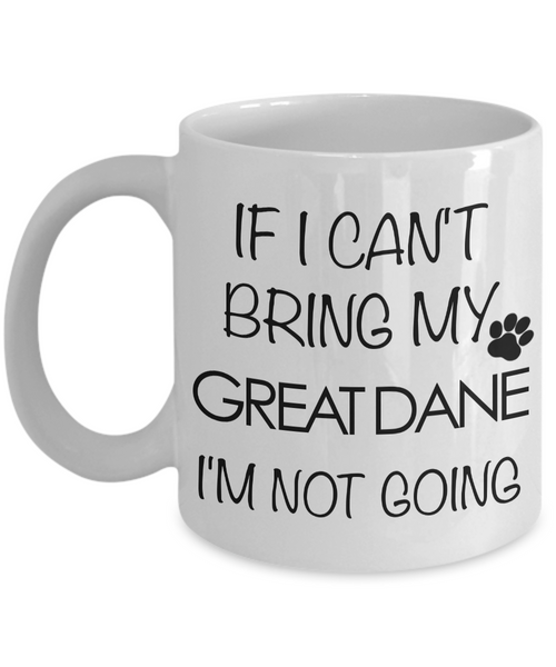 Great Dane Gifts - Great Dane Mug - If I Can't Bring My Great Dane I'm Not Going Coffee Cup