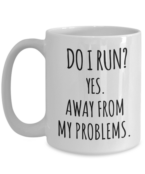 Sarcastic Mug Do I Run Yes Away From My Problems Coffee Cup Gag Gift for Friend