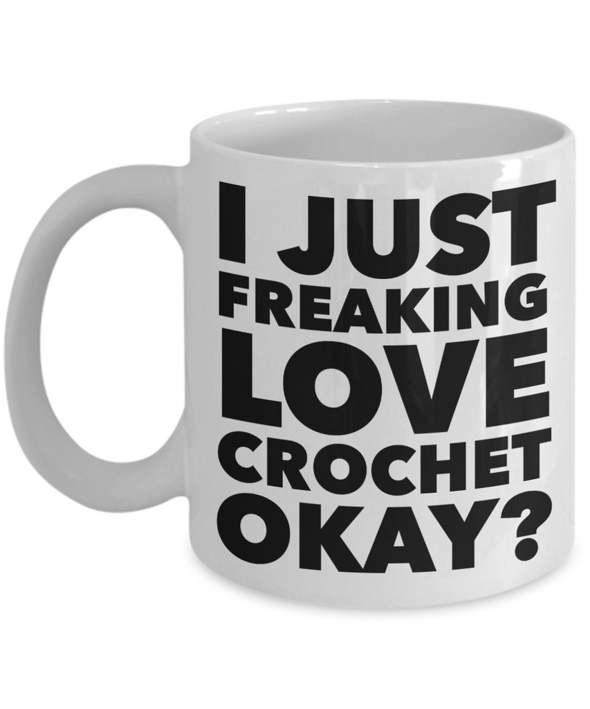Crochet Gifts I Just Freaking Love Crochet Okay Funny Mug Ceramic Coffee Cup-Coffee Mug-HollyWood & Twine