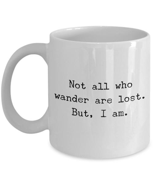 Not all who wander are lost. But, I am. Mug 11 oz. Ceramic Coffee Cup-Cute But Rude