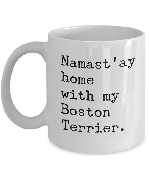 Namast'ay Home with my Boston Terrier Mug 11 oz. Ceramic Coffee Cup-Cute But Rude