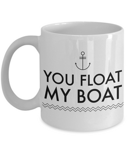 Boating Gifts - You Float My Boat Mug Ceramic Coffee Cup-Cute But Rude