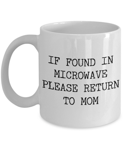If Found in Microwave Please Return to Mom Ceramic Coffee Mug Gift-Cute But Rude