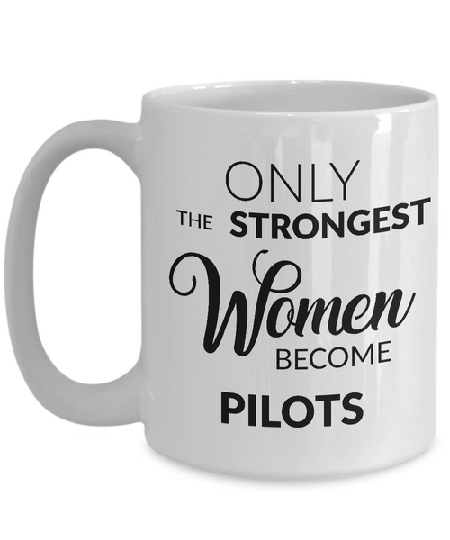 Female Pilot Gifts - Only the Strongest Women Become Pilots Coffee Mug-Cute But Rude