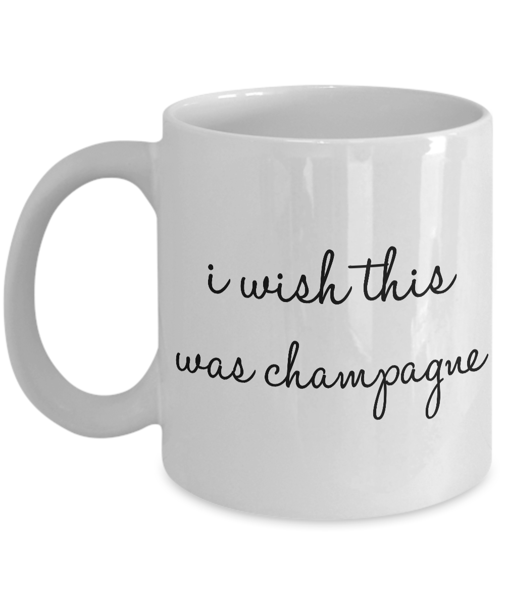 I Wish This Was Champagne Mug 11 oz. Ceramic Coffee Cup-Cute But Rude