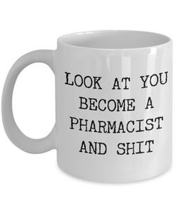 Look At You Becoming A Pharmacist Mug Pharmacy School Graduation Gifts Pharmacy Student Coffee Cup For Pharmacy Graduates-Cute But Rude