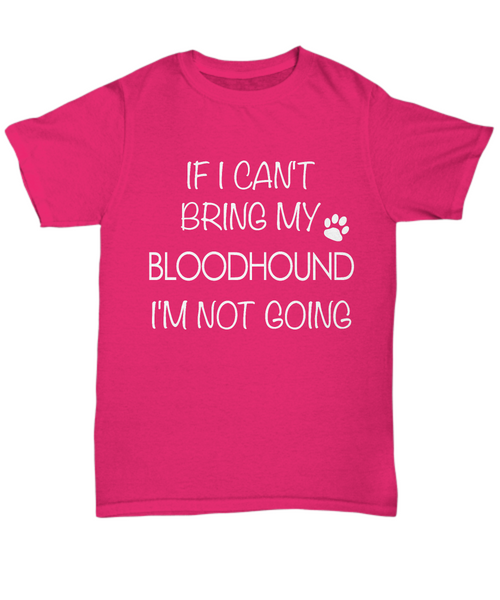 If I Can't Bring My Bloodhound I'm Not Going Unisex T-Shirt Bloodhound Gifts-HollyWood & Twine