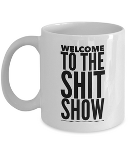 Welcome to the Shit Show Mug 11 oz. Ceramic Coffee Cup-Cute But Rude