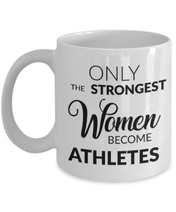 Gift for Athletic Woman - Only the Strongest Women Become Athletes Coffee Mug-Coffee Mug-HollyWood & Twine