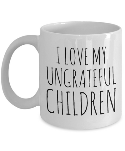 Funny Mom Gifts - I Love My Ungrateful Children Mug Ceramic Coffee Cup-Cute But Rude