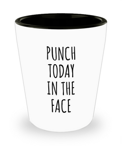 Punch Today in the Face Motivational Gift Funny Ceramic Shot Glass