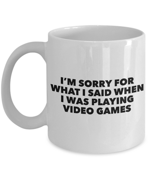 Im Sorry for What I Said When I Was Playing Video Games Mug Ceramic Coffee Cup-Coffee Mug-HollyWood & Twine