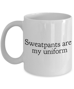 Sweatpants Are My Uniform Mug Ceramic Coffee Cup Work from Home Mom Gift-Cute But Rude