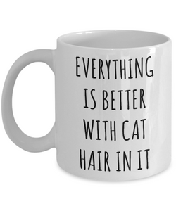 Cat Hair Cup Funny Coffee Mug Everything is Better with Cat Hair in it Gift for Cat Mom Cats Dad-Cute But Rude