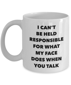 Sarcastic Gifts I Can't Be Held Responsible For What My Face Does When You Talk Funny Mug Ceramic Coffee Cup