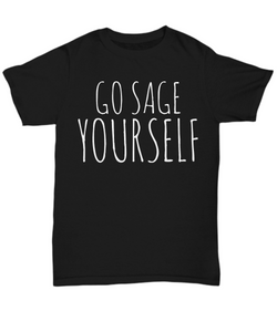 Go Sage Yourself T Shirt Funny Unisex Black Tshirt