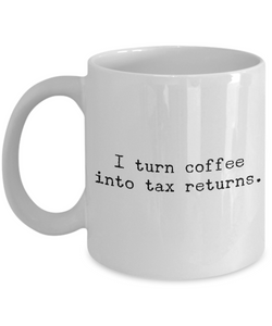 Accountant Mug - CPA Gifts - I Turn Coffee into Tax Returns Coffee Cup-Cute But Rude