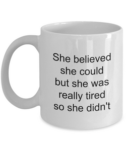 Snarky Coffee Mug Sarcastic Friend Mug - She Believed She Could But She Was Tired So She Didn't Funny Coffee Mug Ceramic Tea Cup-Coffee Mug-HollyWood & Twine