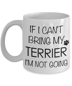 Terrier Gifts - If I Can't Bring My Terrier I'm Not Going Terrier Mug-Cute But Rude