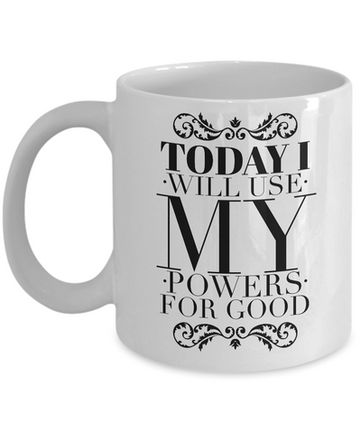 Today I Will Use My Powers for Good Mug 11 oz. Ceramic Coffee Cup-Cute But Rude