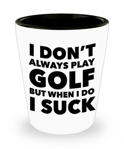 I Don't Always Play Golf But When I Do I Suck Glass Golfer Themed Shot Glasses