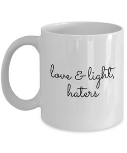 Love & Light, Haters Coffee Mug 11 oz. Ceramic Coffee Cup-Cute But Rude