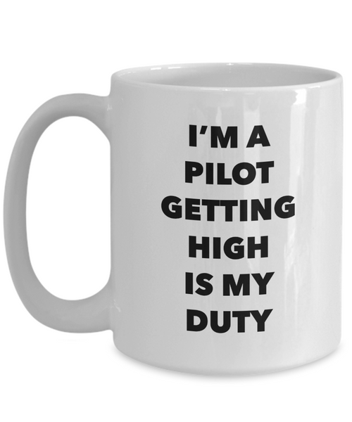 Funny Pilot Gifts - I'm a Pilot Getting High is My Duty Mug Ceramic Coffee Cup-Coffee Mug-HollyWood & Twine