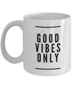 Good Vibes Only Mug 11 oz. Ceramic Coffee Cup-Cute But Rude