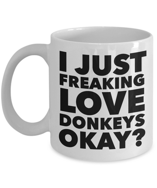 Donkey Gifts - I Just Freaking Love Donkeys Okay Mug Ceramic Coffee Cup-Coffee Mug-HollyWood & Twine