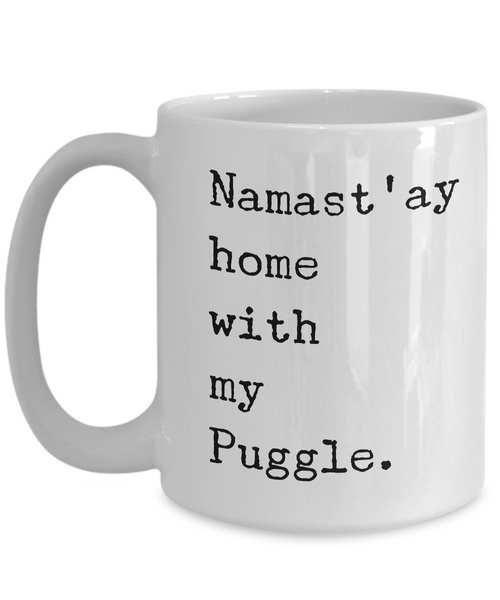 Puggle Mug - Puggle Gifts - Namast'ay Home with My Puggle Coffee Cup-Coffee Mug-HollyWood & Twine