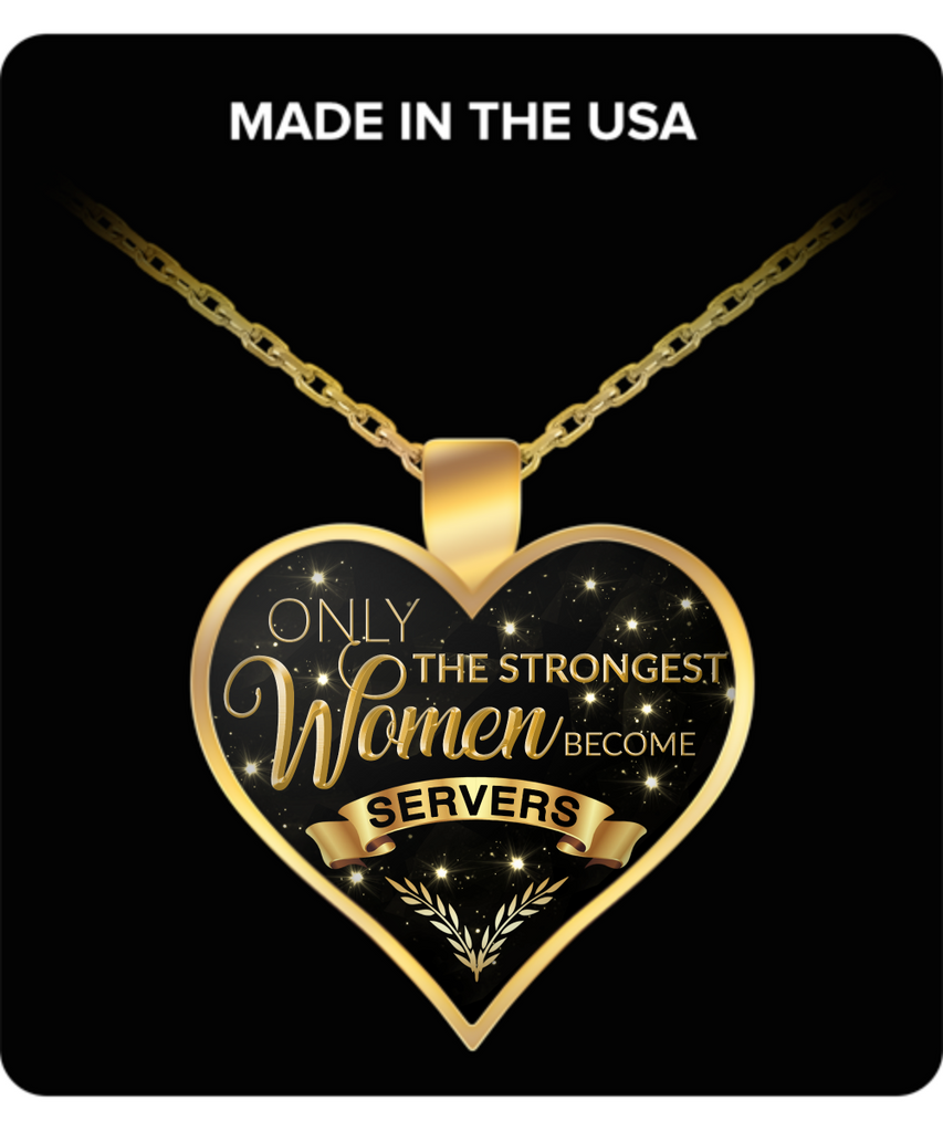 Gifts for Restaurant Servers - Only the Strongest Women Become Servers Gold Plated Pendant Charm Necklace Gifts