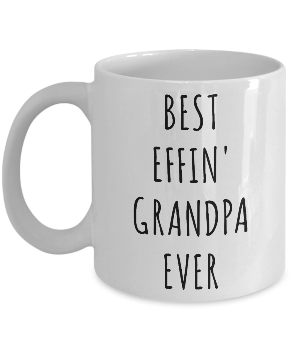 Best Effin Grandpa Ever Mug Funny Coffee Cup Gifts for Grandpas-Cute But Rude