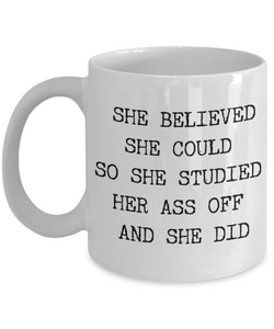She Believed She Could So She Studied Her Ass Off And She Did Mug Funny Coffee Cup for Girls Gifts for Female College Student-Cute But Rude