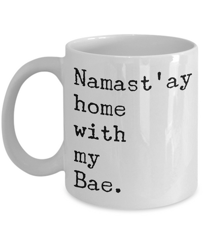 Namast'ay Home with my Bae Mug Romantic Ceramic Coffee Cup-Cute But Rude