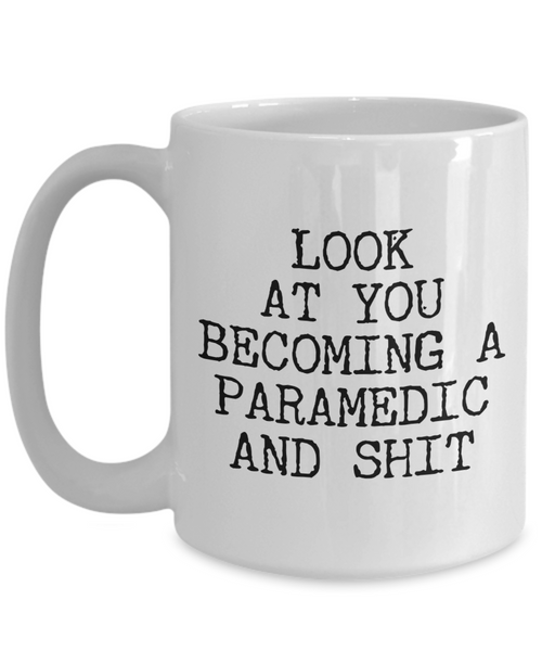 Paramedic Graduation Gifts New Paramedic Mug Aspiring Future Paramedic Student Funny Gift For Paramedics Look at You Becoming a Coffee Cup
