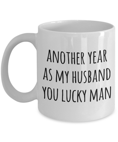 Anniversary Gift for Husbands Another Year As My Husband Mug You Lucky Man Valentines Day Coffee Cup-Cute But Rude