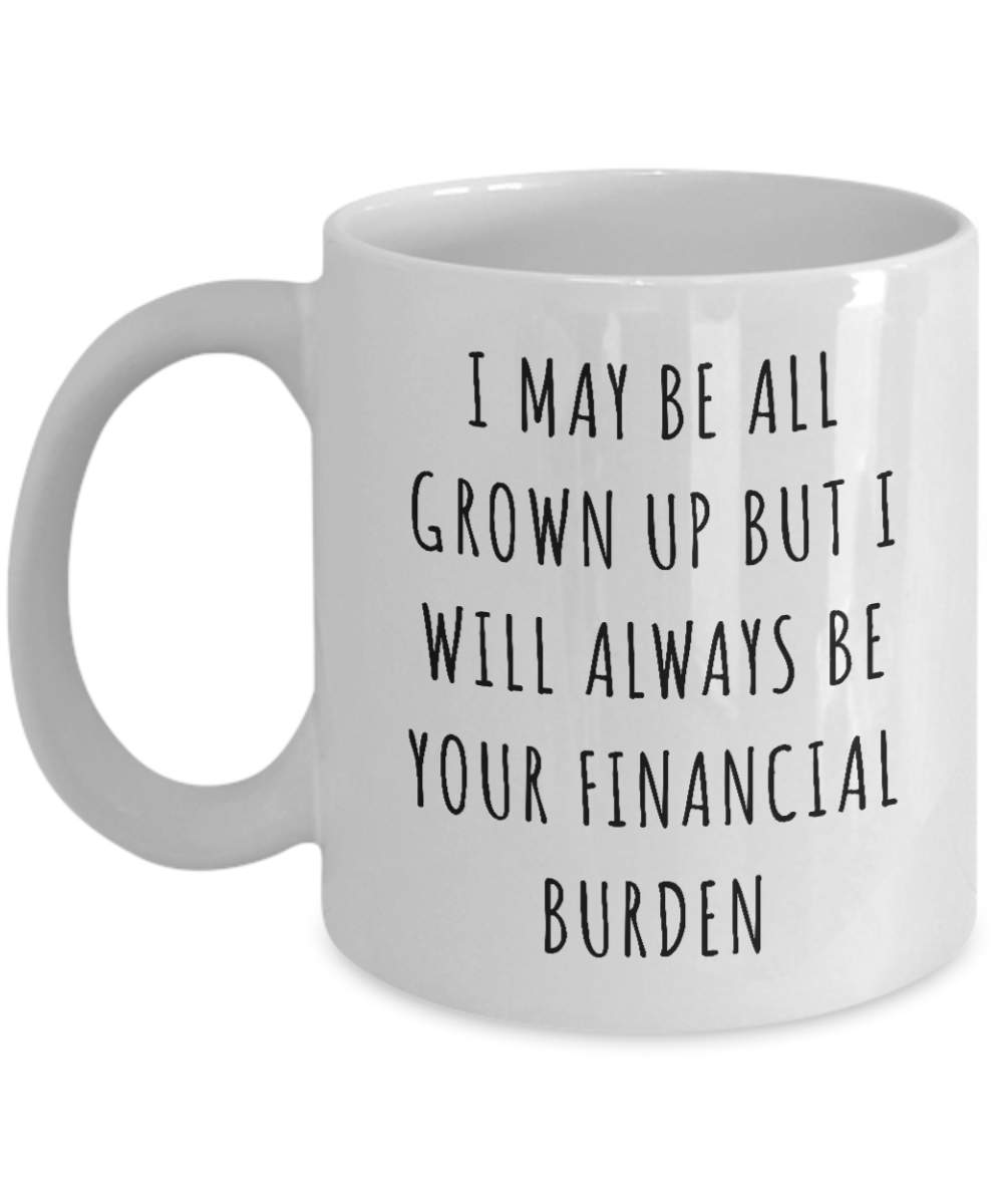 Dad I Will Always Be Your Financial Burden Mug Daddys Coffee Cup from Daughter Son Funny Father's Day Gifts