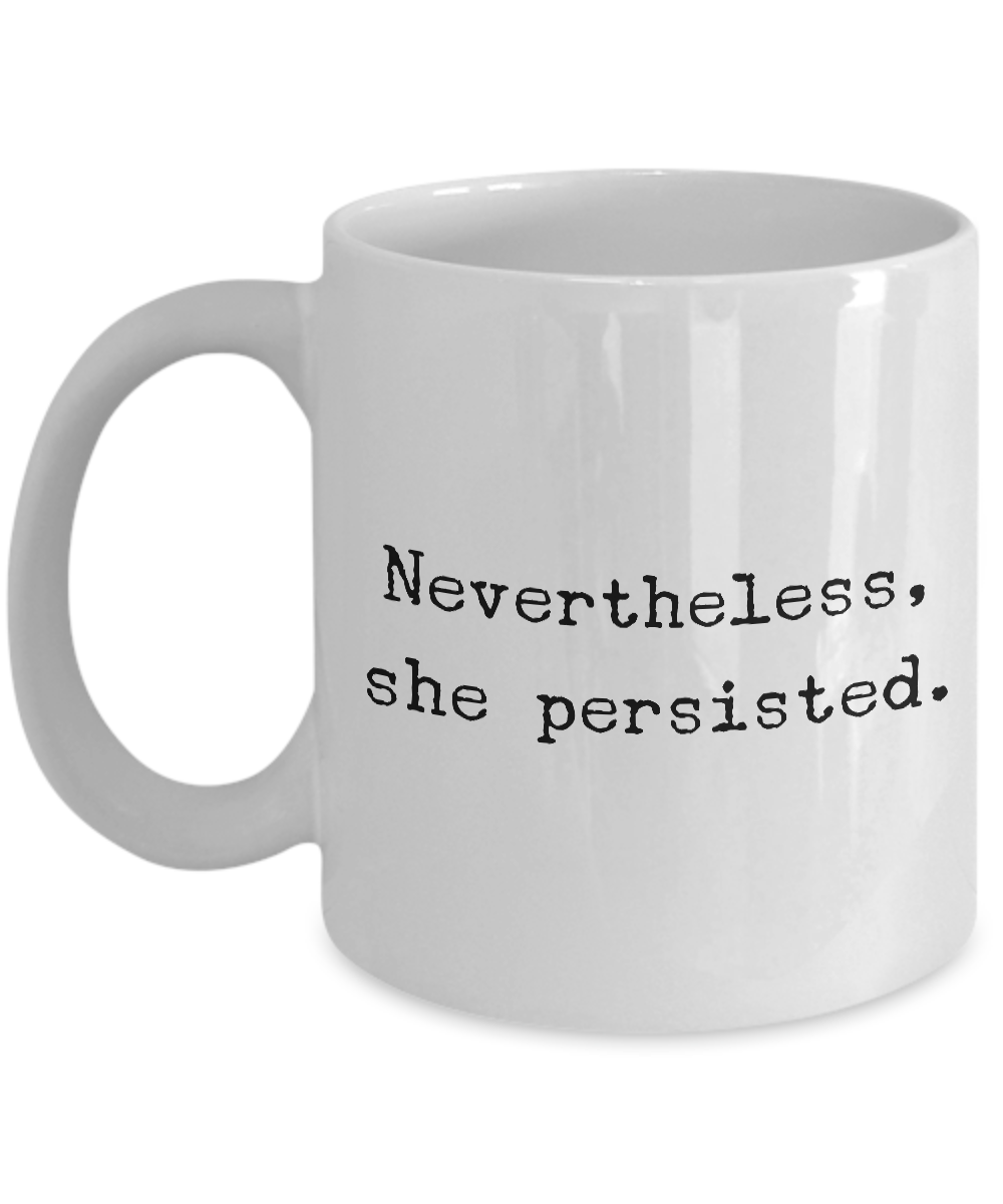 Nevertheless, She Persisted Coffee Mug - Resist - Feminist Mugs-Cute But Rude