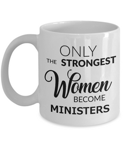 Gifts for Female Ordained Minister - Only the Strongest Women Become Ministers Coffee Mug Ceramic Tea Cup-Cute But Rude