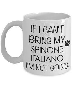 Spinone Italiano Gift - IF I Can't Bring My Spinone Italiano I'm Not Going Mug Ceramic Coffee Cup-Coffee Mug-HollyWood & Twine
