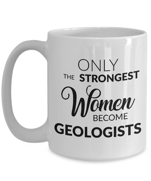 Gifts for Geologists - Only the Strongest Women Become Geologists Coffee Mug Ceramic Tea Cup-Coffee Mug-HollyWood & Twine
