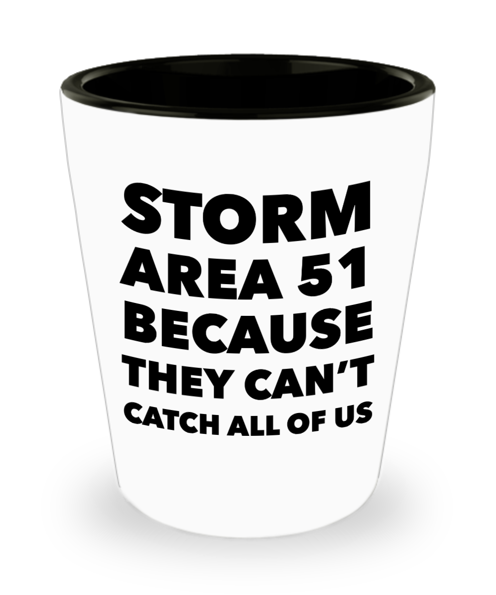 Storm Area 51 Because They Can't Catch All of Us Funny Gag Gift Ceramic Shot Glass