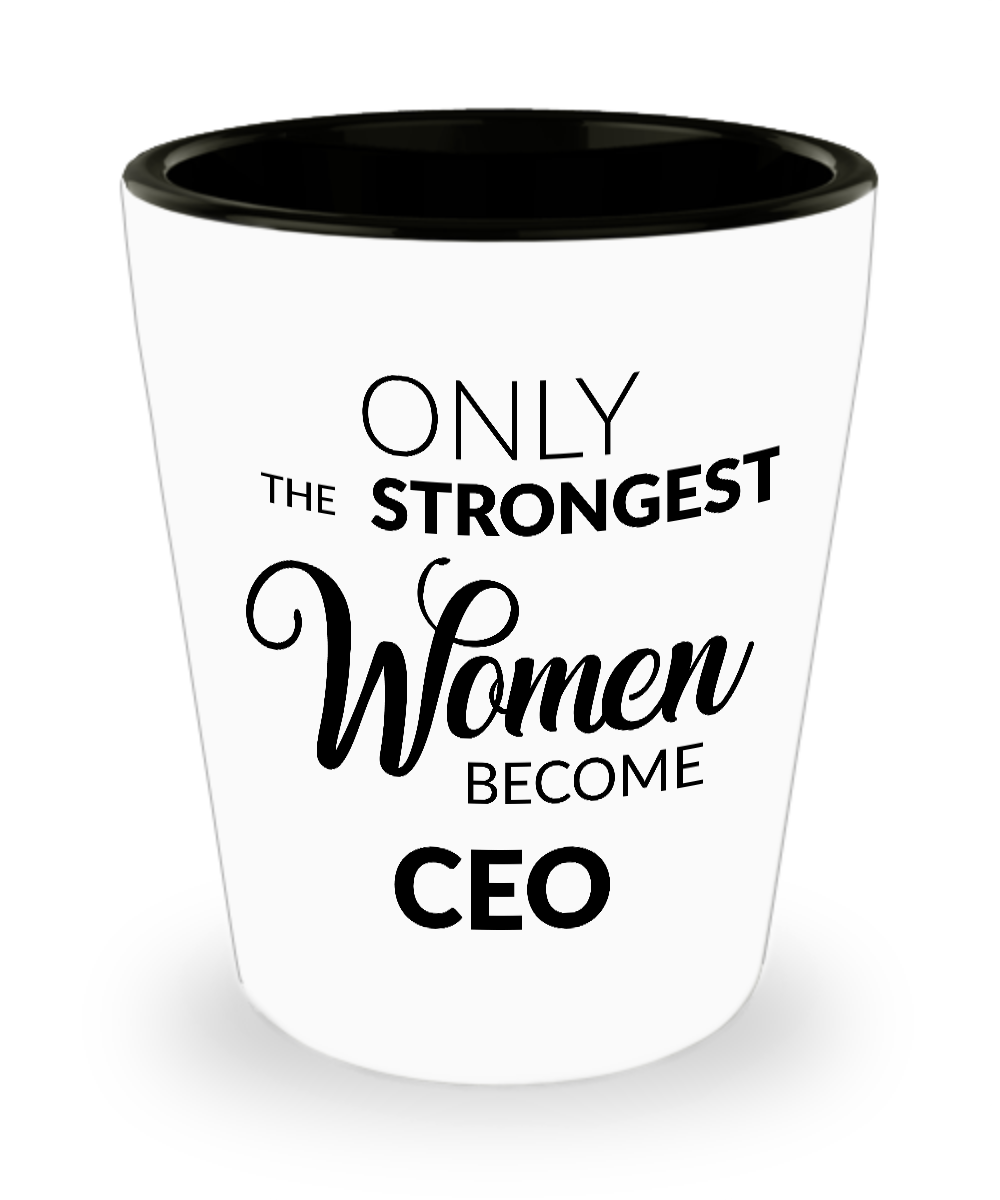 CEO Shotglass - CEO Gifts - Only the Strongest Women Become CEO Shot Glasses